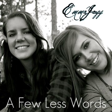 A Few Less Words, by EmmaJayy on OurStage