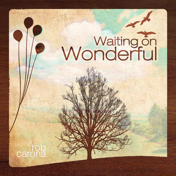 Waiting On Wonderful, by Rob Carona on OurStage