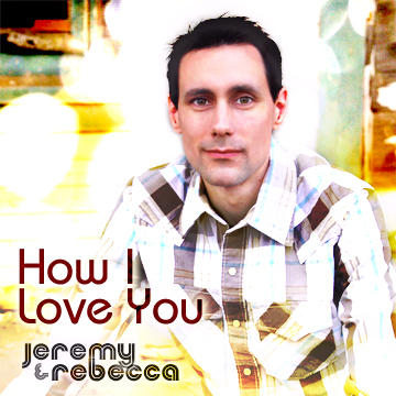 How I Love You, by Jeremy and Rebecca on OurStage