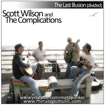 Scott Wilson and the Complications The Last Illusion (divided), by Scott Wilson on OurStage