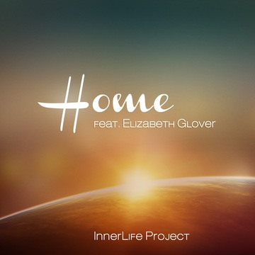 Home (feat. Elizabeth Glover), by InnerLife Project on OurStage