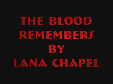 THE BLOOD REMEMBERS, by LANA CHAPEL on OurStage