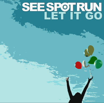 Let It Go, by See Spot Run  on OurStage