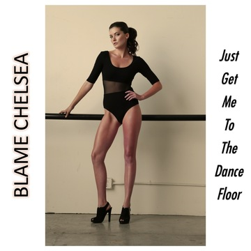 Just Get Me To The Dance Floor, by Blame Chelsea on OurStage