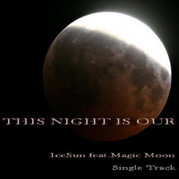 This Night Is Our, by IceSun on OurStage