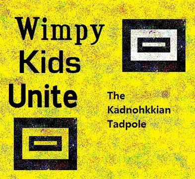 Wimpy Kids Unite!, by The Kadnohkkian Tadpole on OurStage