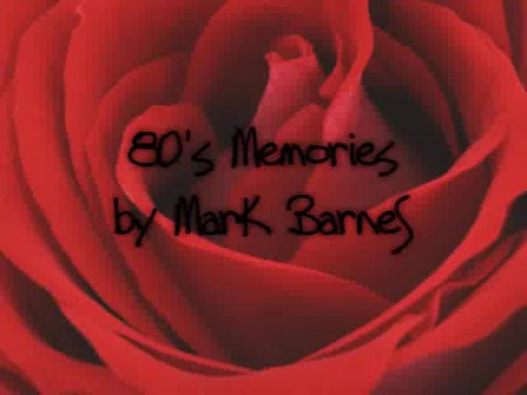80's Memories, by Mark Barnes on OurStage