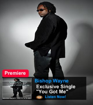 You got me, by Bishop Wayne on OurStage