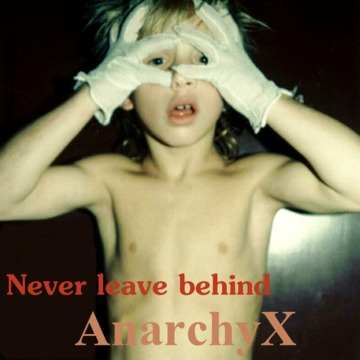 Never leave behind, by AnarchyX on OurStage