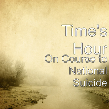 On Course to National Suicide (Part One), by Time's Hour on OurStage