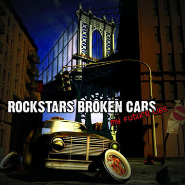 Rockstars Broken Cars, by My Future Lies on OurStage