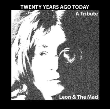 Twenty Years Ago Today (A tribute to John Lennon), by Leon & The Mad on OurStage