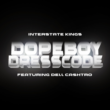 Dopeboy Dresscode, by Interstate Kings featuring Dell Cashtro on OurStage