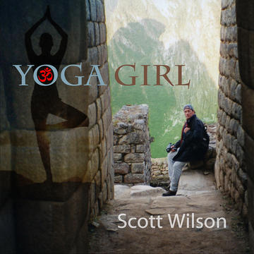 Yoga Girl - Music Video - Scott Wilson, by Scott Wilson on OurStage