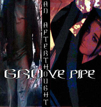 An Afterthought , by Groove Pipe on OurStage