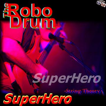 SuperHero (2012), by The RoboDrum on OurStage