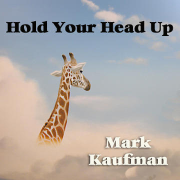 Hold Your Head Up, by Mark Kaufman on OurStage