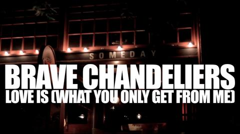 Love Is (What You Only Get From Me), by Brave Chandeliers on OurStage