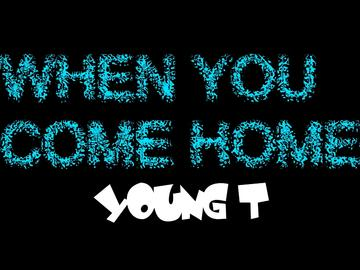 When You Come Home, by Young T on OurStage