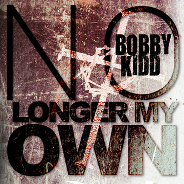 No Longer My Own, by bobby kidd on OurStage