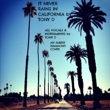 (The Video) IT NEVER RAINS IN CALIFORNIA by TONY D, by TONY D  on OurStage