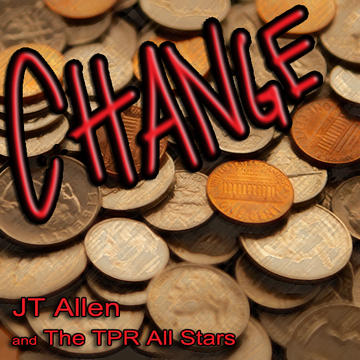 Change, by JT Allen & The TPR All Stars on OurStage