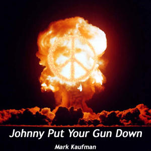 Johnny Put Your Gun Down, by Mark Kaufman on OurStage