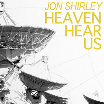 Heaven Hear Us, by Jon Shirley on OurStage