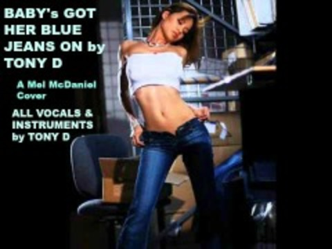 (The Video) BABY's GOT HER BLUE JEANS ON by TONY D, by TONY D  on OurStage