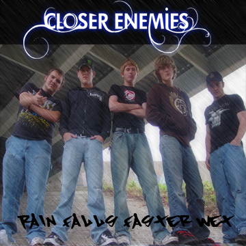Rain Falls Faster Wet, by Closer Enemies on OurStage