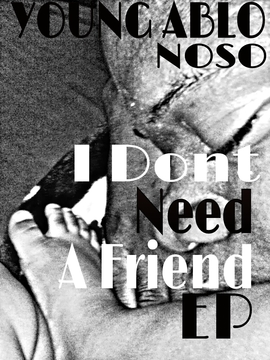'I DONT NEED A FRIEND, by YOUNG\ABLO FEAT: YUNG DESZ&KUZZO on OurStage