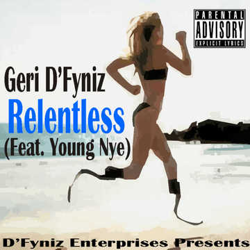 Relentless (Feat. Young Nye), by Geri D'Fyniz on OurStage