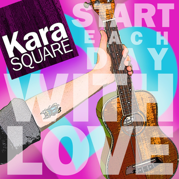 Start Each Day with Love, by Kara Square on OurStage