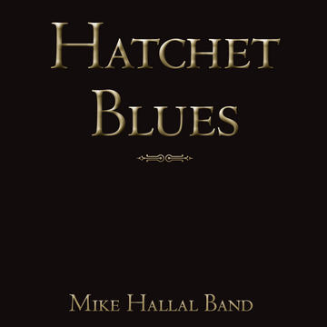 Hatchet Blues, by Mike Hallal Band on OurStage