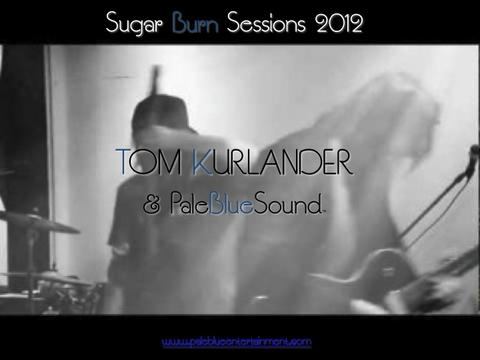 Sugar Burn Sessions Tour, by Tom Kurlander & PaleBlueSound on OurStage