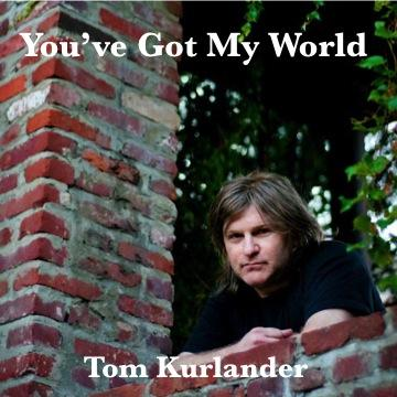 You've Got My World, by Tom Kurlander on OurStage