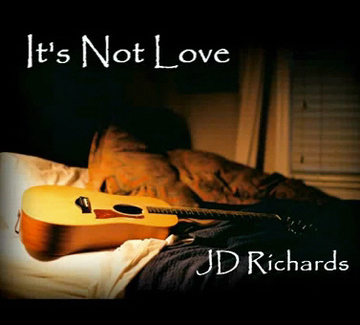 It's Not Love, by JD Richards on OurStage