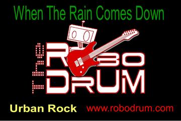 When The Rain Falls Down, by The RoboDrum on OurStage