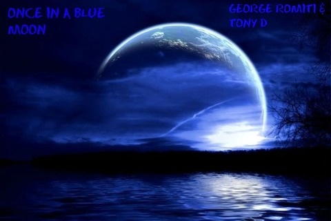 ONCE IN A BLUE MOON- GEORGE ROMITI & TONY D, by GEORGE ROMITI & TONY D on OurStage