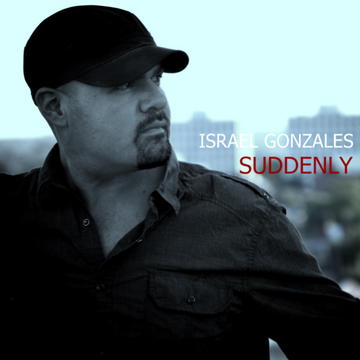 Suddenly, by Israel Gonzales  on OurStage