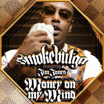 MONEY ON MY MIND, by SMOKE BULGA featuring JIM JONES on OurStage