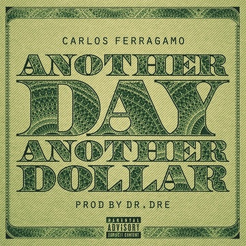 Another Day, Another Dollar (Prod. by Dr. Dre), by Carlos Ferragamo on OurStage