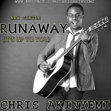 RUNAWAY (IT'S UP TO YOU), by Chris Akinyemi on OurStage