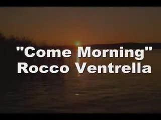 Come Morning, by Rocco Ventrella on OurStage