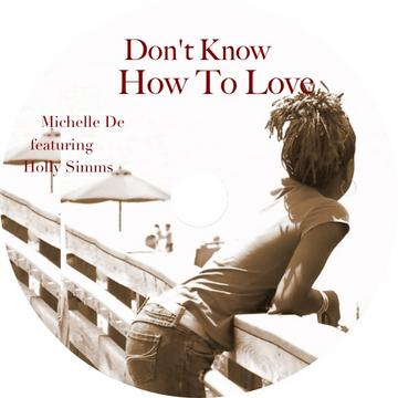 Don't Know How To Love, by Michelle De featuring Holly Simms on OurStage