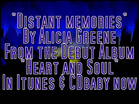 Distant memories- Heart and Soul by Alicia Greene, by Alicia Greene on OurStage