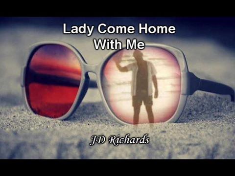 Lady Come Home With Me, by JD Richards on OurStage