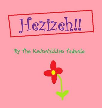 Hezizeh!!, by The Kadnohkkian Tadpole on OurStage