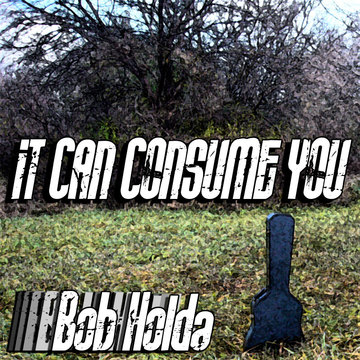 It Can Consume You, by Bob Holda on OurStage