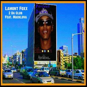 2 Da Club, by Lamont Foxx Featuring MACKLOVA on OurStage